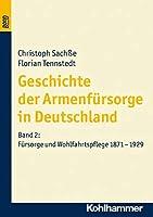 Geschichte Der Armenfursorge in Deutschland: Fursorge Und Wohlfahrtspflege 1871-1929