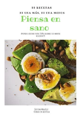 99 recetas, ni una más, ni una menos: Piensa en sano