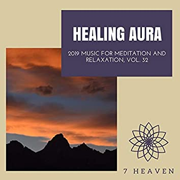 Healing Aura - 2019 Music For Meditation And Relaxation, Vol. 32
