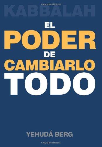Kabbalah: El Poder de Cambiarlo Todo (Spanish Edition)