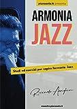 Armonia Jazz: Basi teoriche per armonizzare, improvvisare e suonare Jazz