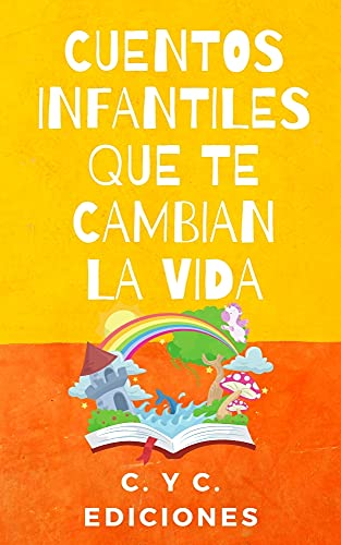 CUENTOS INFANTILES QUE TE CAMBIAN LA VIDA: Colección libros de cuentos clásicos infantiles cortos de buenas noches para dormir y para despertar