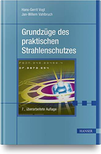 Grundzüge des praktischen Strahlenschutzes: Berücksichtigt StrlSchV/StrlSchG Stand 2019