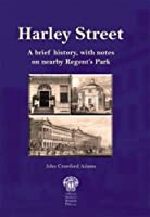 Harley Street: A Brief History, with notes on Nearby Regent's Park