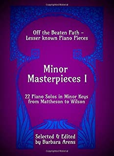 Minor Masterpieces I: 22 Piano Solos in Minor Keys from Mattheson to Wilson (Off the Beaten Path - Lesser known Piano Pieces)