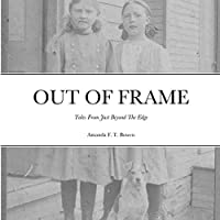 Out of Frame: Tales From Just Beyond The Edge