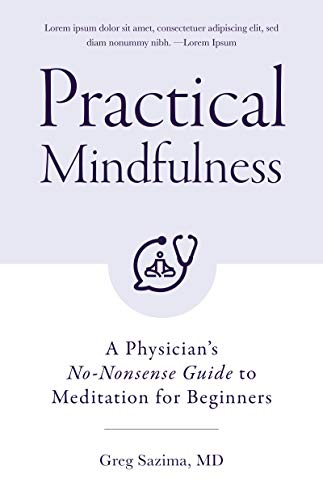 Practical Mindfulness: A Physician's No-Nonsense Guide to Meditation for Beginners