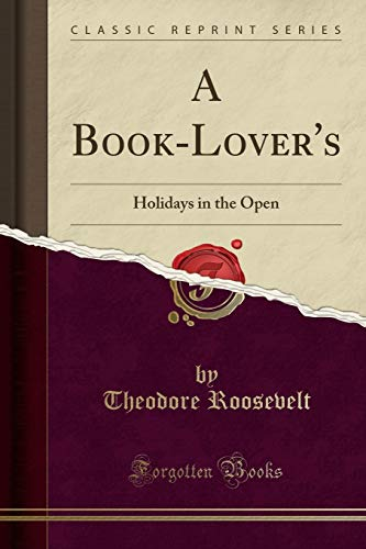 A Book-Lover's: Holidays in the Open (Classic Reprint)