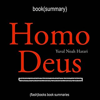 Summary of Homo Deus by Yuval Noah Harari                   By:                                                                                                                                 Flash Books                               Narrated by:                                                                                                                                 Dean Bokhari                      Length: 29 mins     40 ratings     Overall 4.2