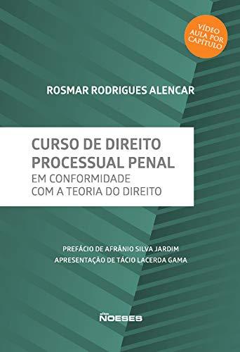 Curso de Direito Processual Penal: em Conformidade com a Teoria do Direito