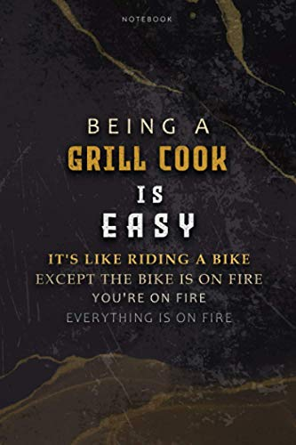 Lined Notebook Journal Being A Grill Cook Is Easy It's Like Riding A Bike Except The Bike Is On Fire You're On Fire Everything Is On Fire: To Do List, ... 6x9 inch, Appointment, Bill, Paycheck Budget