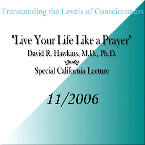 Transcending the Levels of Consciousness: Live Your Life Like a Prayer                   By:                                                                                                                                 David R. Hawkins                               Narrated by:                                                                                                                                 David R. Hawkins                      Length: 4 hrs and 54 mins     123 ratings     Overall 4.6