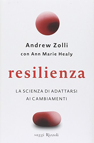 Resilienza. La scienza di adattarsi ai cambiamenti