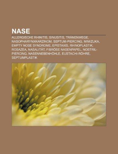 Nase: Allergische Rhinitis, Sinusitis, Tränenwege, Nasopharynxkarzinom, Septum-Piercing, Mimizuka, Empty Nose Syndrome, Epistaxis, Rhinoplastik, ... Nasennebenhöhle, Eustachi-Röhre