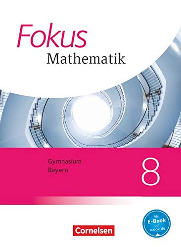Fokus Mathematik - Bayern - Ausgabe 2017 - 8. Jahrgangsstufe: Schülerbuch