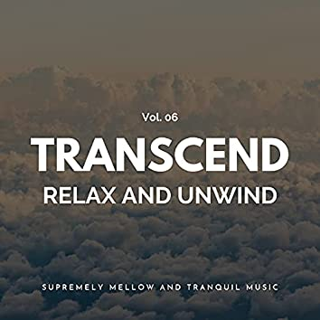 Transcend Relax And Unwind - Supremely Mellow And Tranquil Music, Vol. 06