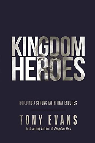 Kingdom Heroes: Building a Strong Faith That Endures