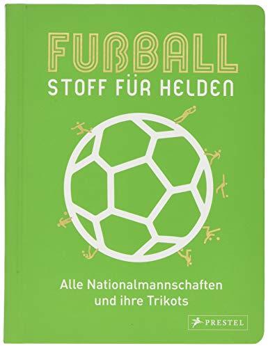 Fußball - Stoff für Helden: Alle Nationalmannschaften und ihre Trikots