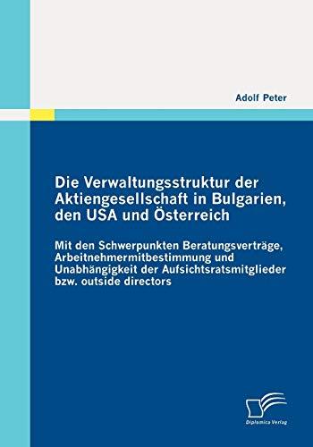 Die Verwaltungsstruktur der Aktiengesellschaft in Bulgarien, den USA und Österreich: Mit den Schwerpunkten Beratungsvertrge, ... bzw. outside directors