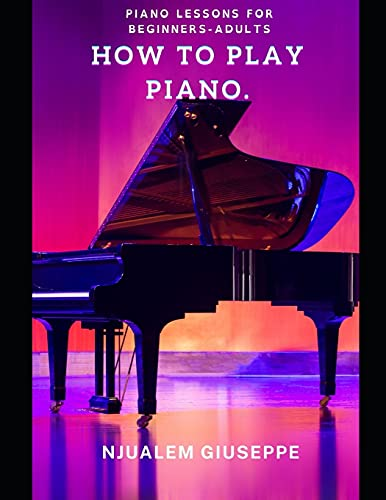 HOW TO PLAY PIANO: PIANO LESSONS FOR BEGINNERS-ADULTS