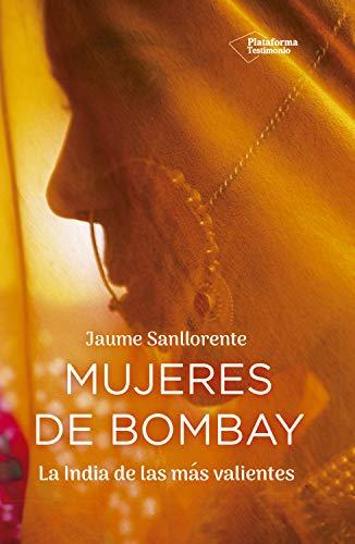 Mujeres de Bombay: La India de las más valientes