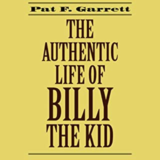 The Authentic Life of Billy the Kid                   By:                                                                                                                                 Pat F. Garrett                               Narrated by:                                                                                                                                 Daniel Luna                      Length: 5 hrs and 29 mins     34 ratings     Overall 4.0