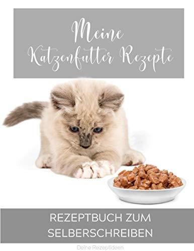 Meine Katzenfutter Rezepte: Rezeptbuch zum Selberschreiben