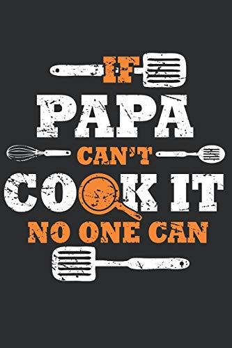 If Papa can't cook it no one can: Journal for cooking and baking lovers, Dads and Fathers