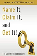 Name It, Claim It, and Get It! The Secret Behind the Secret
