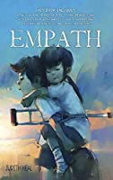 Empath: A practical guide for sensitive people to overcome anxiety, heal after a relationship with a narcissist, develop their emotional intelligence and sense of self, and control their emotions