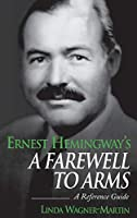Ernest Hemingway's a Farewell to Arms: A Reference Guide (Greenwood Guides to Fiction)