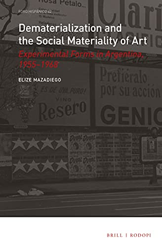 Dematerialization and the Social Materiality of Art: Experimental Forms in Argentina, 1955-1968 (Foro Hispánico)