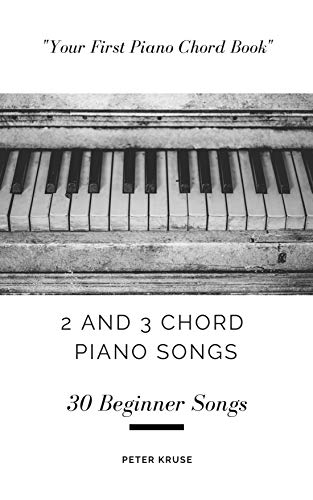 2 and 3 Chord Piano Songs: 30 Beginner Songs using only C, F and G7 Chords (English Edition)