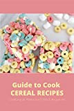 Guide to Cook Cereal Recipes: Cooking at Home Isn't Hard Anymore: Tutorials To Cook At Home (English Edition)
