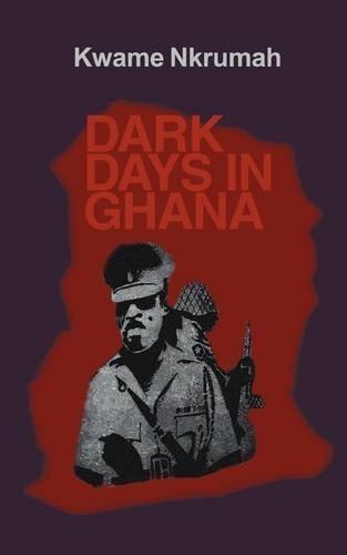 Dark Days in Ghana by Kwame Nkrumah (1968-12-03)