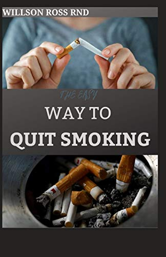THE EASY WAY TO QUIT SMOKING: A Complete Guide to Quitting Smoking Naturally and Get Healthier in the Process