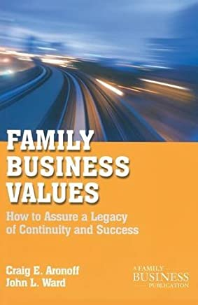 Family Business Values: How to Assure a Legacy of Continuity and Success (A Family Business Publication) by C. Aronoff J. Ward(2011-01-11)