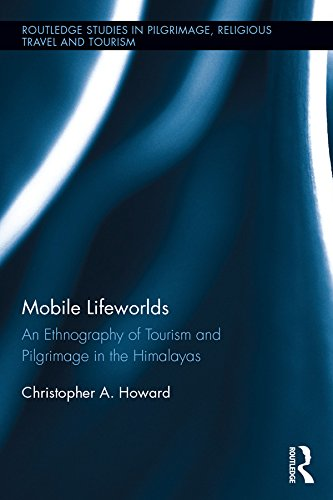Mobile Lifeworlds: An Ethnography of Tourism and Pilgrimage in the Himalayas (Routledge Studies in Pilgrimage, Religious Travel and Tourism) (English Edition)