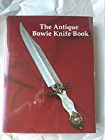 The antique Bowie knife book 0962604402 Book Cover