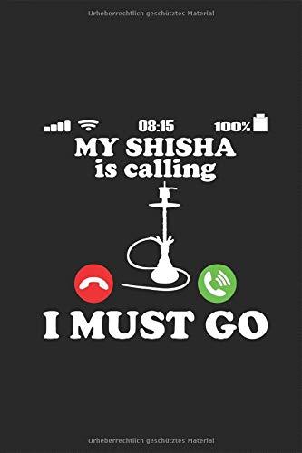 My Shisha is Calling - Meine Shisha ruft an Lustiger Telefon Spruch Notizbuch: Bonk Wasser Rauchen Dampfen Tabak Wasserpfeife Planen Notieren ... Skizzenbuch Tagebuch Geschenk für Raucher