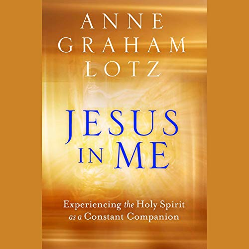 Jesus in Me     Experiencing the Holy Spirit as a Constant Companion              By:                                                                                                                                 Anne Graham Lotz                               Narrated by:                                                                                                                                 Anne Graham Lotz                      Length: 9 hrs     Not rated yet     Overall 0.0