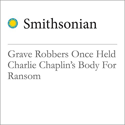 Grave Robbers Once Held Charlie Chaplin's Body for Ransom cover art