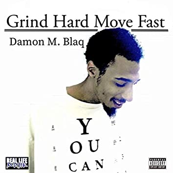 Grind Hard Move Fast