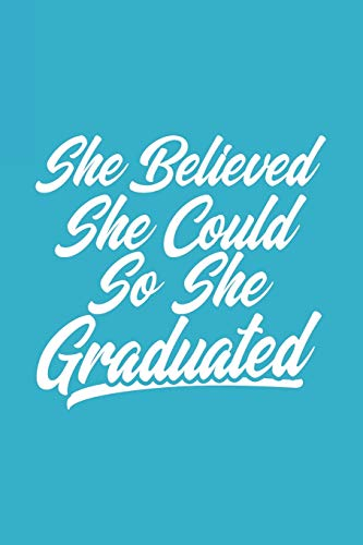 She Believed She Could So She Graduated: Blank Lined Notebook. Perfect feminist graduation gift for teen girls, women, her. Empowering present for a High School or College graduate
