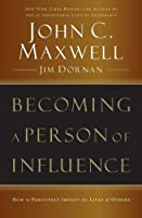 Becoming a Person of Influence: How to Positively Impact the Lives of Others by John C. Maxwelll(2006-08-01)