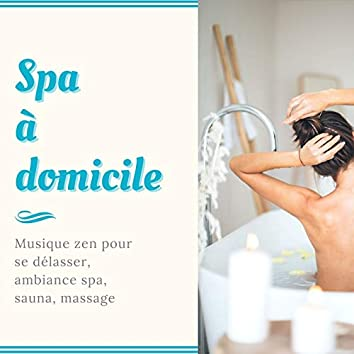 Spa à domicile: Musique zen pour se délasser, ambiance spa, sauna, massage
