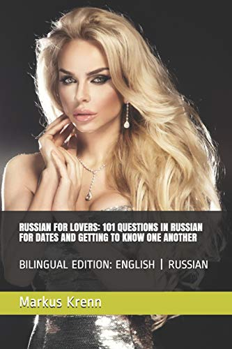 RUSSIAN FOR LOVERS: 101 QUESTIONS IN RUSSIAN FOR DATES AND GETTING TO KNOW ONE ANOTHER: BILINGUAL EDITION: ENGLISH | RUSSIAN