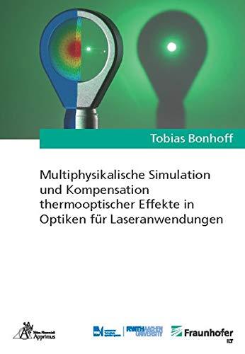 Multiphysikalische Simulation und Kompensation thermooptischer Effekte in Optiken für Laseranwendungen (Ergebnisse aus der Lasertechnik)