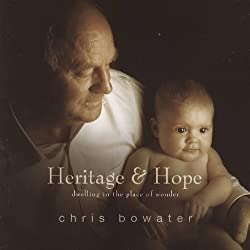 Heritage & Hope:dwelling in the place of wonder by Chris Bowater
