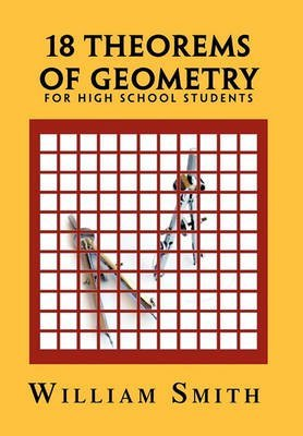 [18 Theorems of Geometry: For High School Students] (By: Jr. William Smith) [published: June, 2010]
